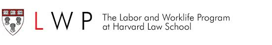 The Labor and Worklife Program at Harvard Law School