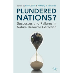 Plundered Nations? Successes and Failures in Natural Resource Extraction