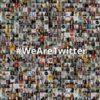 #WeAreTwitter