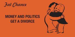 Money and Politics Get a Divorce